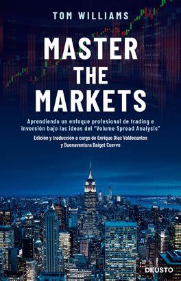 Master The Markets Aprendiendo Un Enfoque Profesional De Trading E Inversion Bajo Las Ideas Del Volume Spread Analysis Sin Coleccion