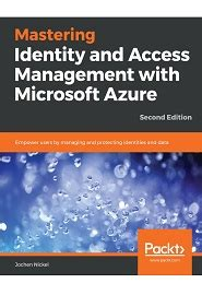 Mastering Identity And Access Management With Microsoft Azure Empower Users By Managing And Protecting Identities And Data 2nd Edition English Edition