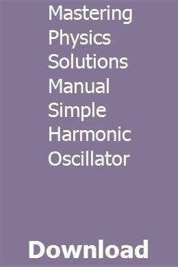 Mastering Physics Solutions Manual Simple Harmonic Oscillator