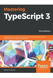 Mastering Typescript 3 Build Enterprise Ready Industrial Strength Web Applications Using Typescript 3 And Modern Frameworks 3rd Edition English Edition