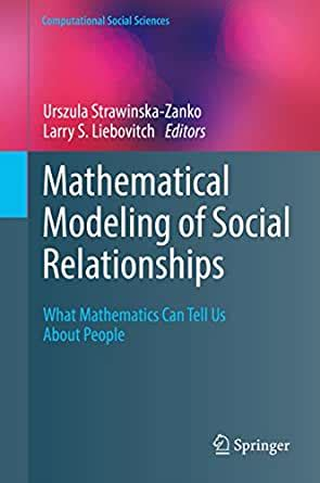 Mathematical Modeling Of Social Relationships What Mathematics Can Tell Us About People Computational Social Sciences English Edition