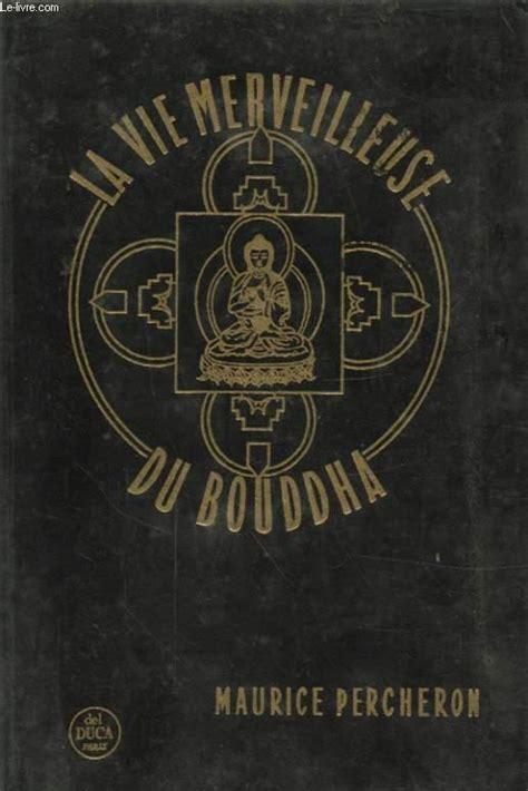 Maurice Percheron La Vie Merveilleuse Du Bouddha