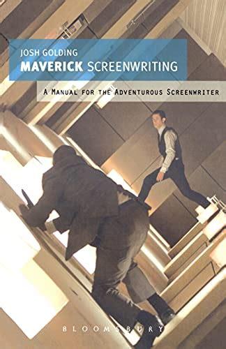 Maverick Screenwriting A Manual For The Adventurous Screenwriter
