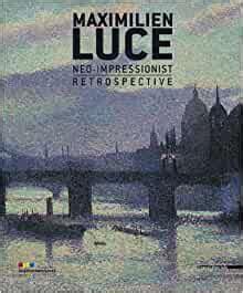 Maximilien Luce Neo Impressionist Retrospective