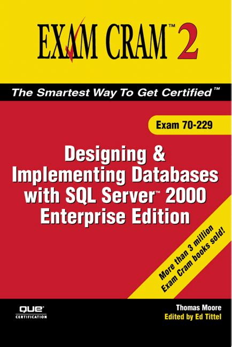 Mcad Mcse Mcdba 70 229 Exam Cram 2 Designing And Implementing Databases W Sql Server 2000 Enterprise Edition Exam Cram 2 Exam Cram 70 229