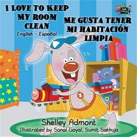 Me Gusta Tener Mi Habitacion Limpia I Love To Keep My Room Clean Spanish English Bilingual Edition Spanish English Bilingual Collection