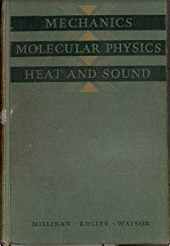 Mechanics, molecular physics, heat, and sound, by Robert Andrews Millikan ... Duane Roller ... and Earnest Charles Watson