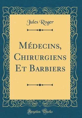 Medecins Chirurgiens Et Barbiers Classic Reprint