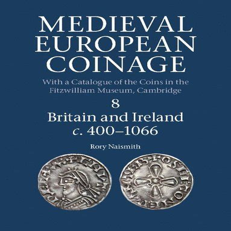 Medieval European Coinage: Volume 8, Britain and Ireland c.400–1066