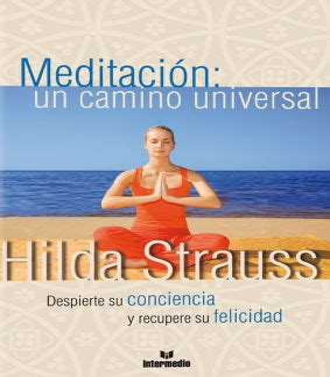 Meditacion Un Camino Universal Despierte Su Conciencia Y Recupere Su Felicidad