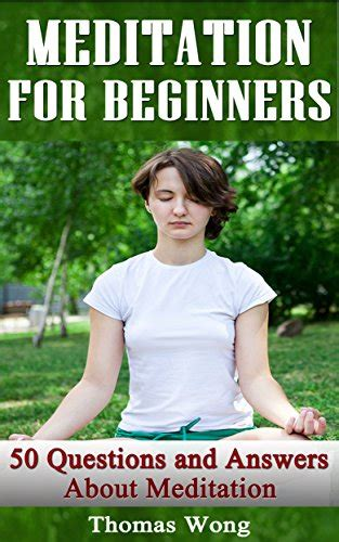 Meditation For Beginners 50 Questions And Answers About Meditation English Edition