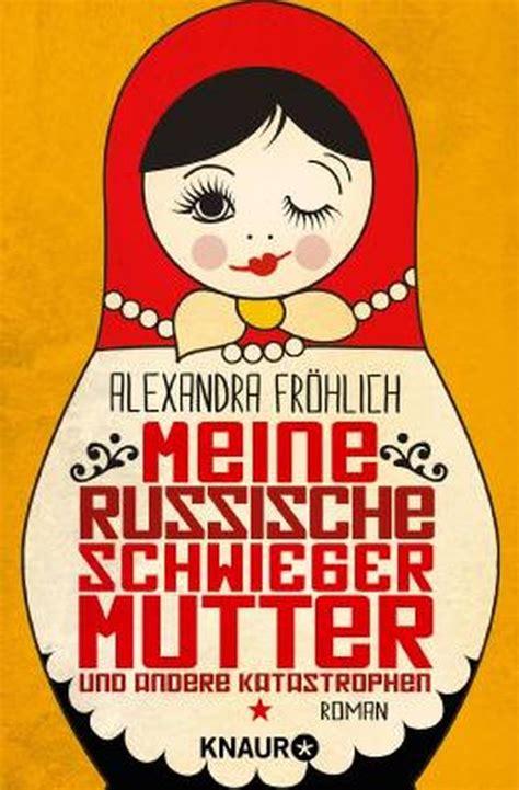 Meine Russische Schwiegermutter Und Andere Katastrophen Roman German Edition