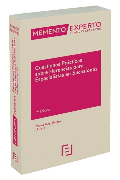 Memento Experto Cuestiones Practicas Sobre Herencias Para Especialistas En Sucesiones