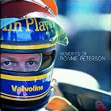 Memories Of Ronnie Peterson: Friends, Associates And Fans Remember Racing Legend Ronnie Peterson