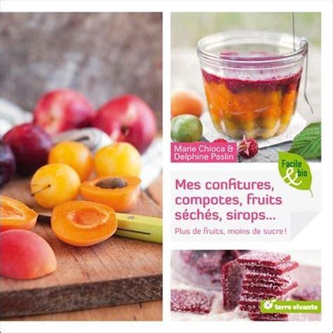 Mes Confitures Compotes Fruits Seches Sirops Plus De Fruits Moins De Sucre