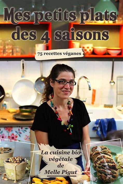 Mes Petits Plats Des 4 Saisons 75 Recettes Veganes La Cuisine Bio Vegetale De Melle Pigut T 5