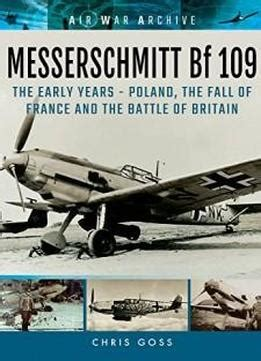 Messerschmitt Bf 109 The Early Years Poland The Fall Of France And The Battle Of Britain Air War Archive