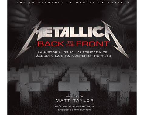 Metallica Back To The Front La Historia Visual Autorizada Del Album Y La Gira Master Of Puppets
