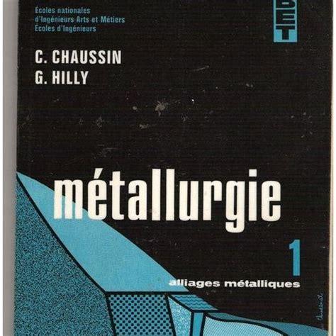 Metallurgie t. 1 alliages metalliques