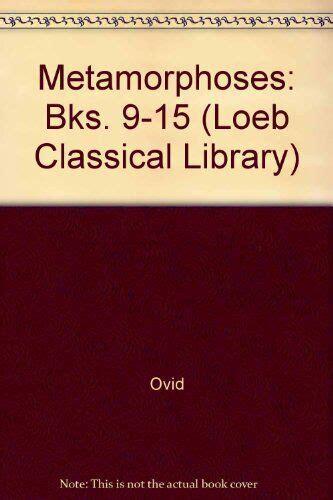 Metamorphoses: Bks. 9-15 (Loeb Classical Library)