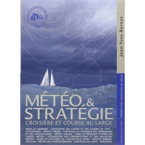 Meteo Et Strategie Croisiere Et Course Au Large
