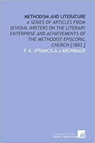 Methodism And Literature A Series Of Articles From Several Writers On The Literary Enterprise And Achievements Of The Methodist Episcopal Church 1883