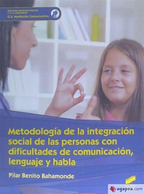Metodologia De La Integracion Social De Las Personas Con Dificultades De Comunicacion Lenguaje Y Habla Ciclos Formativos
