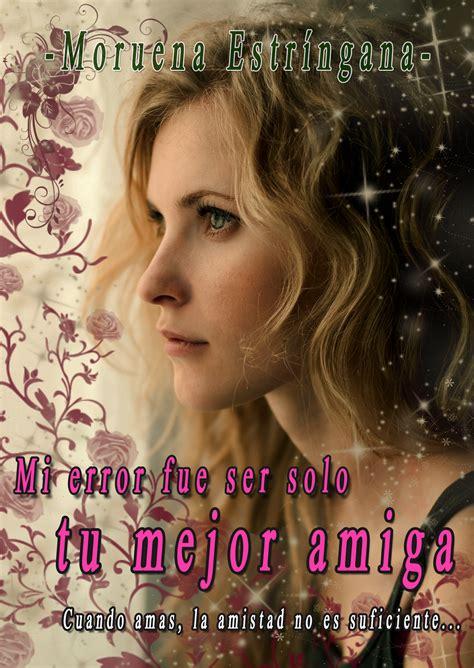 Mi Error Fue Ser Solo Tu Mejor Amiga Mi Error Fue Ser Solo Tu Mejor Amiga 9 Bestseller