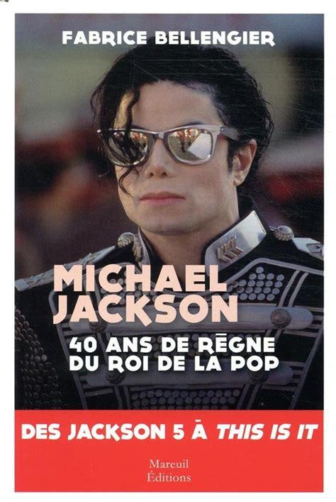 Michael Jackson 40 Ans De Regne Du Roi De La Pop Des Jackson 5 A This Is It