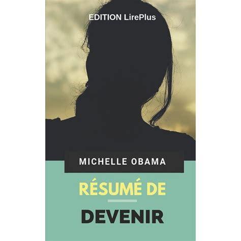 Michelle Obama Resume De Devenir Une Synthese Simple Et Rapide A Lire Qui Vous Expose Les Points Essentiels De Ce Livre