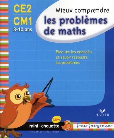 Mieux Comprendre Les Problemes De Maths Ce2 Cm1 Bien Lire Les Enonces Et Savoir Resoudre Les Problemes