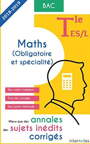Mieux que des annales : des sujets inédits corrigés - Maths - Tle ES/L - Bac (French Edition)