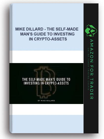 Mike Dillard - The Self-Made Man's Guide To Investing In Crypto-Assets