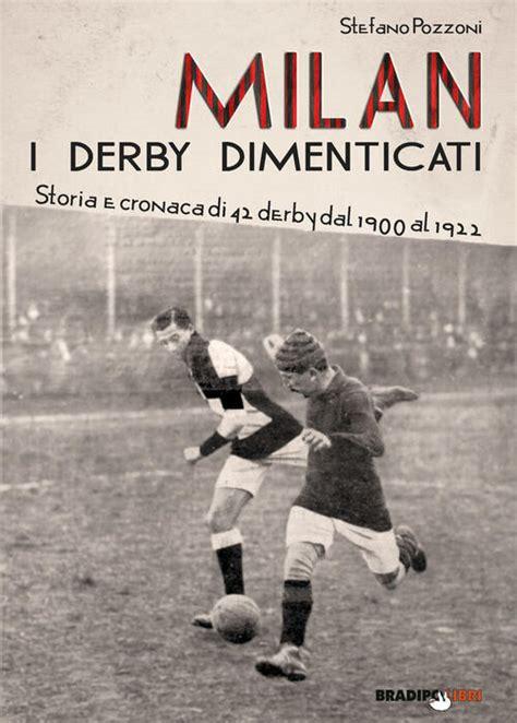 Milan I Derby Dimenticati Storia E Cronaca Di 42 Derby Dal 1900 Al 1922
