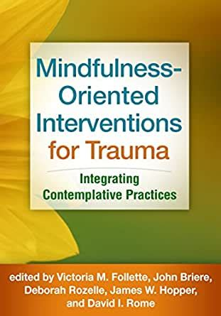 Mindfulness Oriented Interventions For Trauma Integrating Contemplative Practices English Edition
