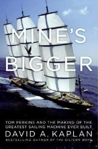 Mine S Bigger Tom Perkins And The Making Of The Greatest Sailing Machineever Built