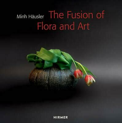 Minh Hausler The Fusion Of Flora And Art