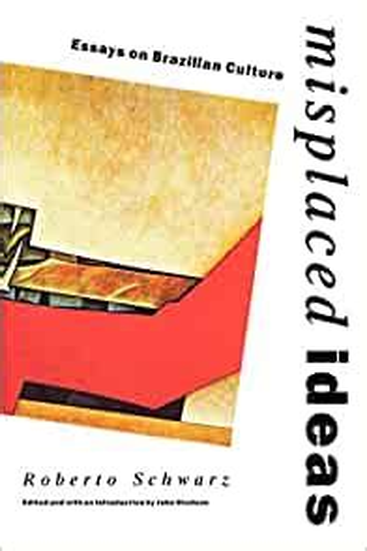 Misplaced Ideas: Essays on Brazilian Culture (Critical Studies in Latin American Culture S.)