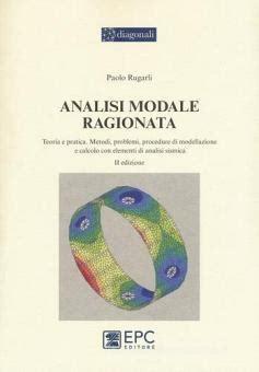 Scaricare Modale Ragionata Teoria E Pratica Metodi Problemi Procedure Di Modellazione E Calcolo Con Elementi Di Analisi Sismica PDF Gratis