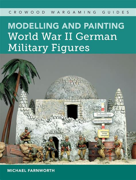 Modelling And Painting World War Ii German Military Figures Crowood Wargaming Guides