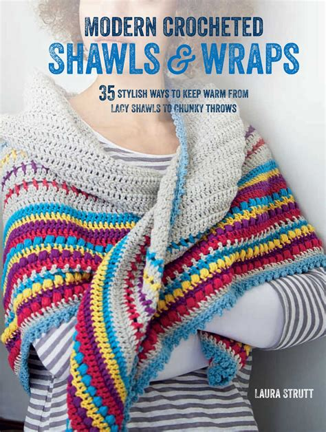 Modern Crocheted Shawls And Wraps 35 Stylish Ways To Keep Warm From Lacy Shawls To Chunky Throws