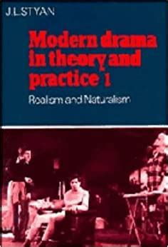 Modern Drama In Theory And Practice Volume 1 Realism And Naturalism Realism And Naturalism V 1
