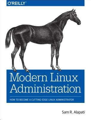 Modern Linux Administration How To Become A Cutting Edge Linux Administrator