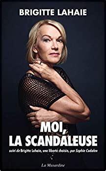 Moi La Scandaleuse Suivi De Brigitte Lahaie Une Liberte Choisie
