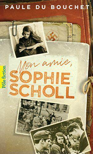 Mon Amie Sophie Scholl Pole Fiction T 110