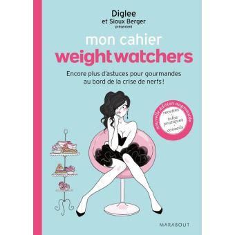 Mon Cahier Weight Watchers Encore Plus D Astuces Pour Gourmandes Au Bord De La Crise De Nerfs