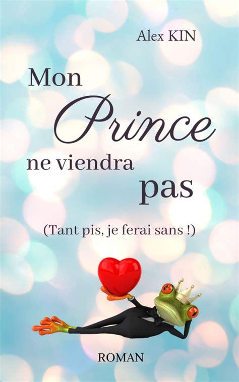 Mon Prince Ne Viendra Pas Tant Pis Je Ferai Sans