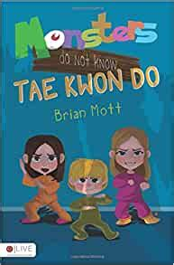 Monsters Do Not Know Tae Kwon Do By Brian Mott 2013 10 29