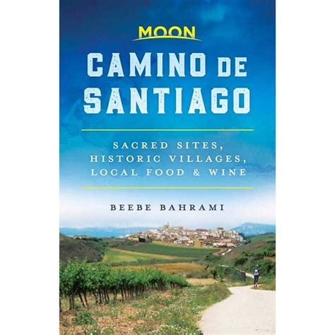Moon Camino De Santiago First Edition Sacred Sites Historic Villages Local Food And Wine Moon Travel Guides