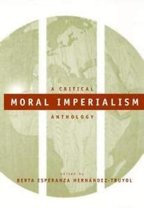 Moral Imperialism A Critical Anthology Critical America